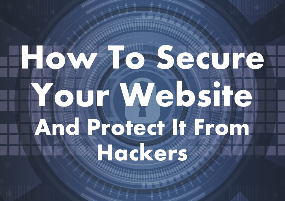How To Secure Your Website And Protect It From Hackers